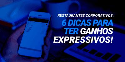 Restaurantes Corporativos: 6 dicas para ter ganhos expressivos