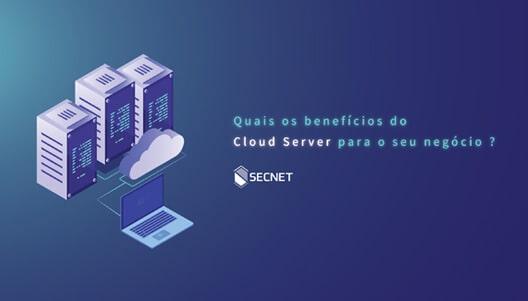Quais os benefícios do Cloud Server para o seu negócio? 1