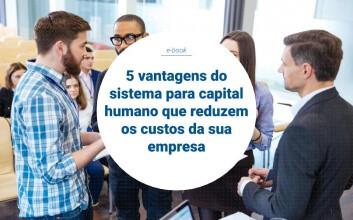 5 vantagens do sistema para capital humano que reduzem os custos da sua empresa