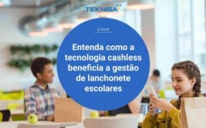 Capa para o e-book Entenda como a tecnologia cashless beneficia a gestão de lanchonete escolares