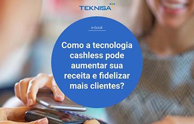 Como a tecnologia cashless pode aumentar sua receita e fidelizar mais clientes?