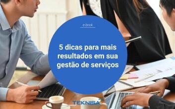 5 dicas para mais resultados em sua gestão de serviços