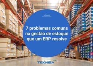 7 problemas comuns na gestão de estoque que um ERP resolve